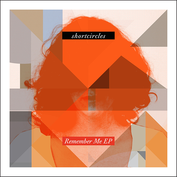 Shortcircles: Remember Me EP
