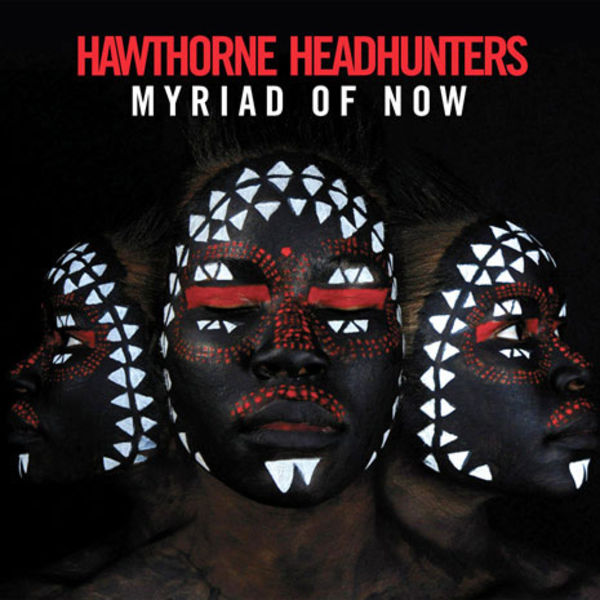 Hawthorne Headhunters: Myriad of Now LP